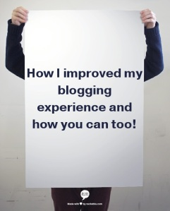 how I improved my blogging experience and how you can too